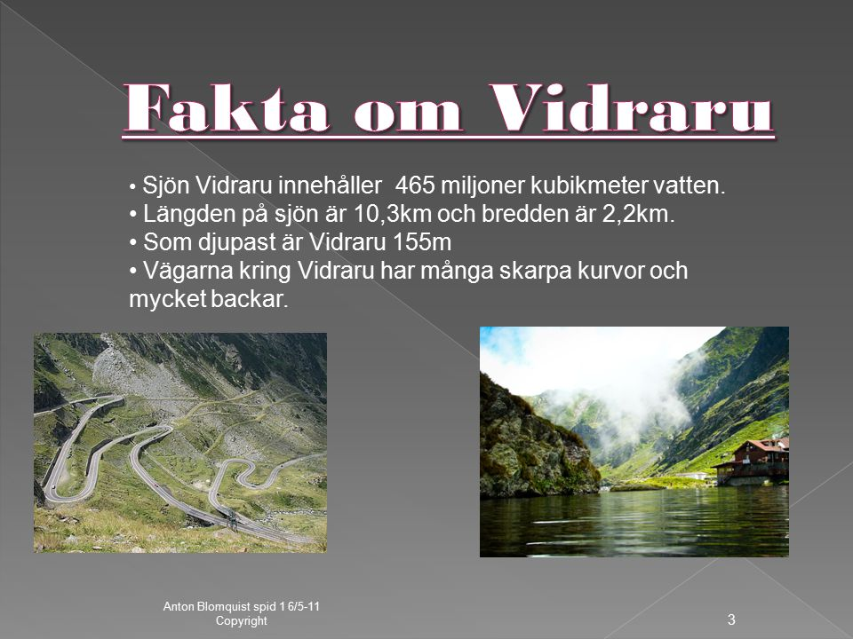 Anton Blomquist spid 1 6/5-11 Copyright 3 Sjön Vidraru innehåller 465 miljoner kubikmeter vatten.