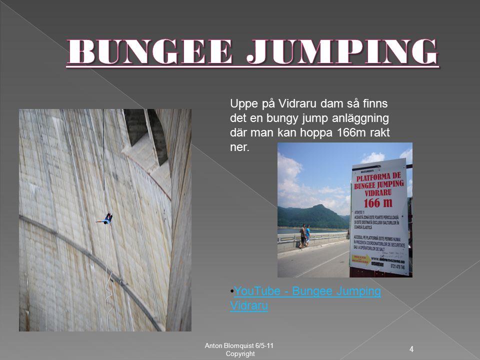 Anton Blomquist 6/5-11 Copyright 4 Uppe på Vidraru dam så finns det en bungy jump anläggning där man kan hoppa 166m rakt ner.
