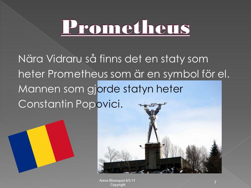 Nära Vidraru så finns det en staty som heter Prometheus som är en symbol för el.