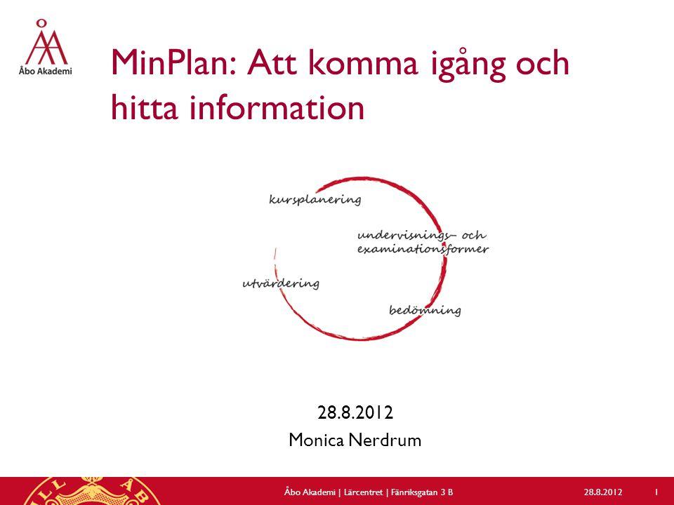 MinPlan: Att komma igång och hitta information 28.8.2012 Monica Nerdrum 28.8.2012Åbo Akademi | Lärcentret | Fänriksgatan 3 B 1