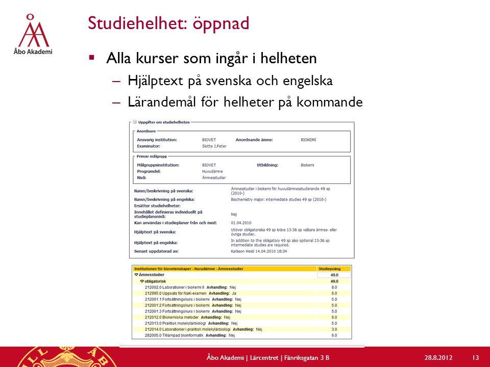 Studiehelhet: öppnad  Alla kurser som ingår i helheten – Hjälptext på svenska och engelska – Lärandemål för helheter på kommande 28.8.2012Åbo Akademi