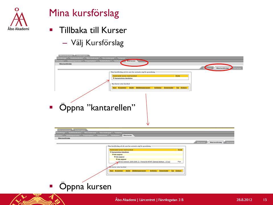 "Mina kursförslag  Tillbaka till Kurser – Välj Kursförslag  Öppna ""kantarellen""  Öppna kursen 28.8.2012Åbo Akademi | Lärcentret | Fänriksgatan 3 B 1"