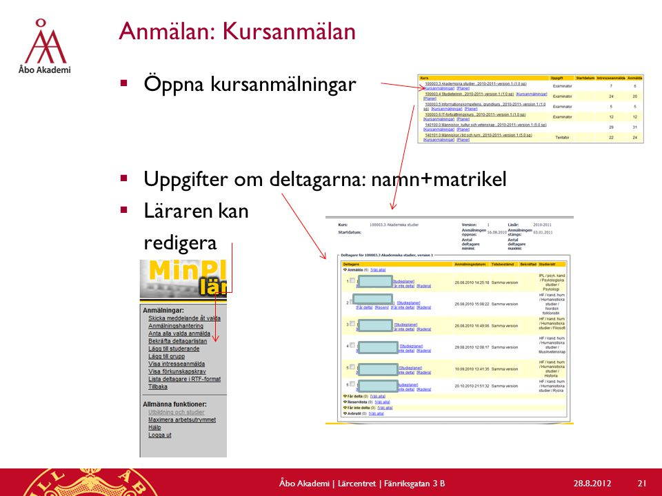 Anmälan: Kursanmälan  Öppna kursanmälningar  Uppgifter om deltagarna: namn+matrikel  Läraren kan redigera 28.8.2012Åbo Akademi | Lärcentret | Fänriksgatan 3 B 21
