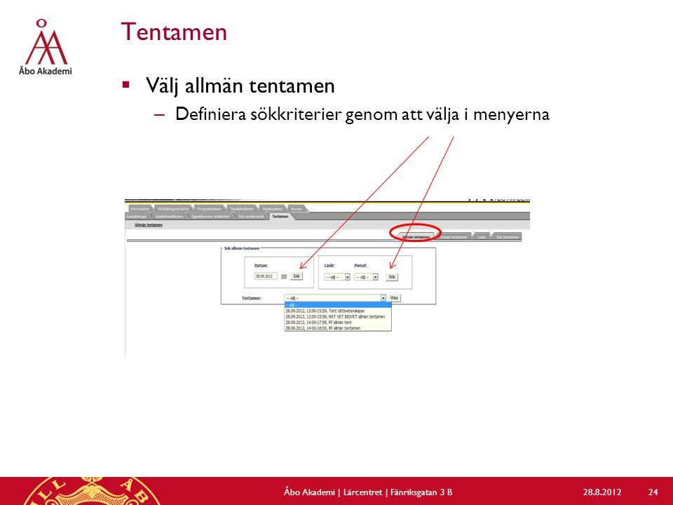 Tentamen  Välj allmän tentamen – Definiera sökkriterier genom att välja i menyerna 28.8.2012Åbo Akademi | Lärcentret | Fänriksgatan 3 B 24