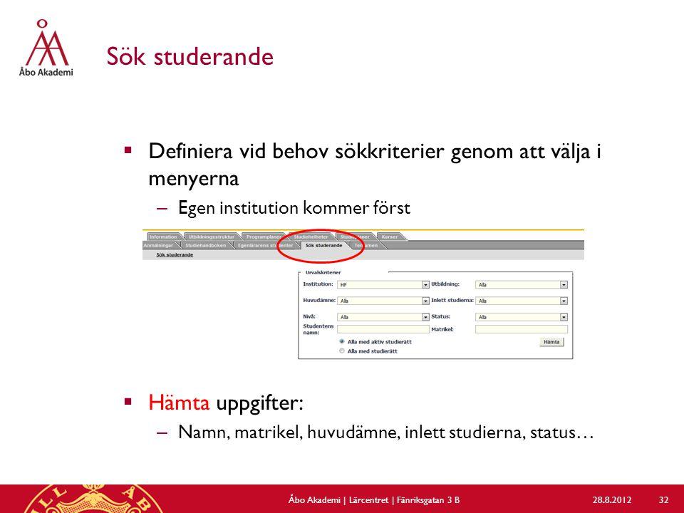 Sök studerande  Definiera vid behov sökkriterier genom att välja i menyerna – Egen institution kommer först  Hämta uppgifter: – Namn, matrikel, huvu