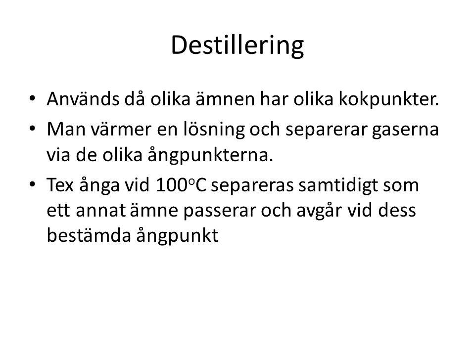 Destillering Används då olika ämnen har olika kokpunkter. Man värmer en lösning och separerar gaserna via de olika ångpunkterna. Tex ånga vid 100 o C