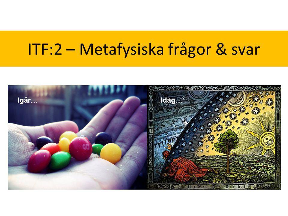 ITF:2 – Metafysiska frågor & svar Igår…Idag…
