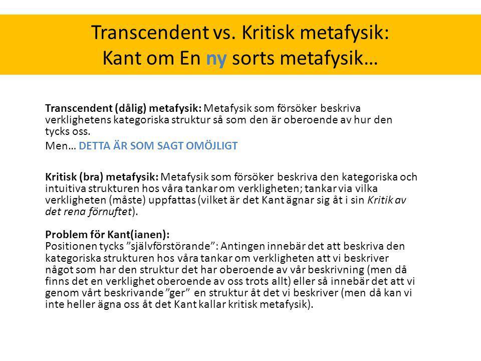 Transcendent vs. Kritisk metafysik: Kant om En ny sorts metafysik… Transcendent (dålig) metafysik: Metafysik som försöker beskriva verklighetens kateg