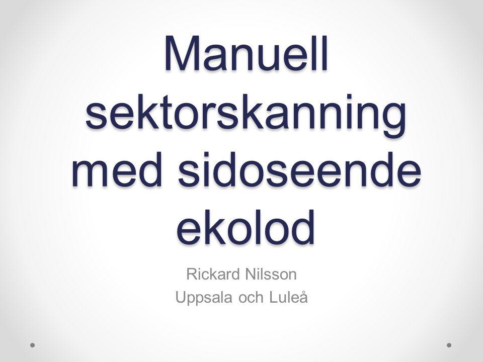 Manuell sektorskanning med sidoseende ekolod Rickard Nilsson Uppsala och Luleå