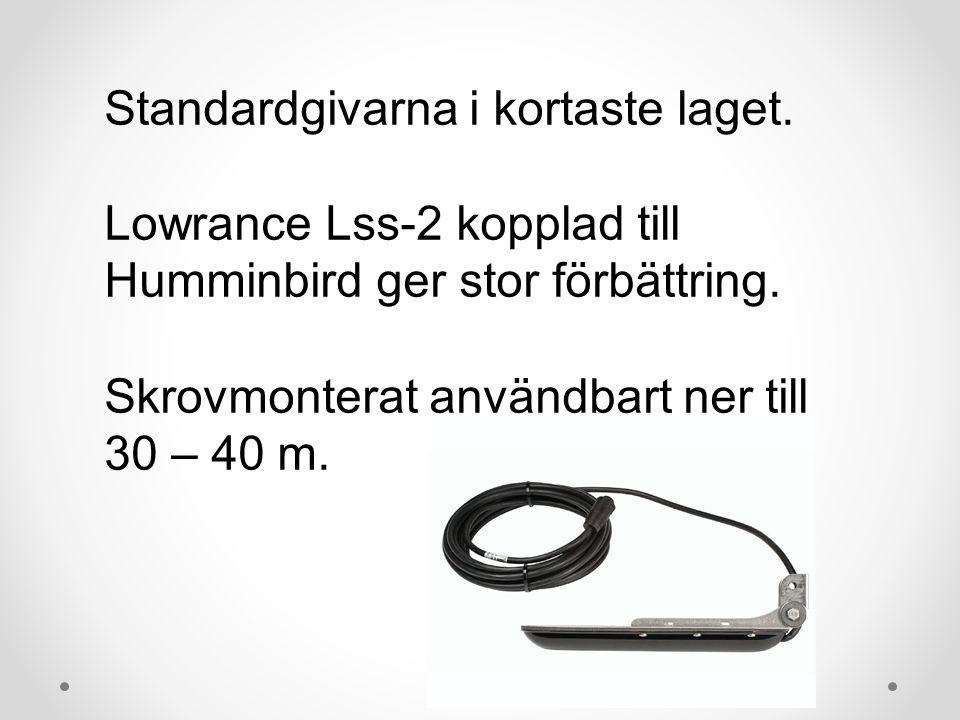 Standardgivarna i kortaste laget. Lowrance Lss-2 kopplad till Humminbird ger stor förbättring. Skrovmonterat användbart ner till 30 – 40 m.