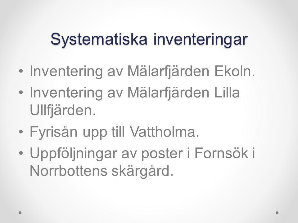 Systematiska inventeringar Inventering av Mälarfjärden Ekoln. Inventering av Mälarfjärden Lilla Ullfjärden. Fyrisån upp till Vattholma. Uppföljningar