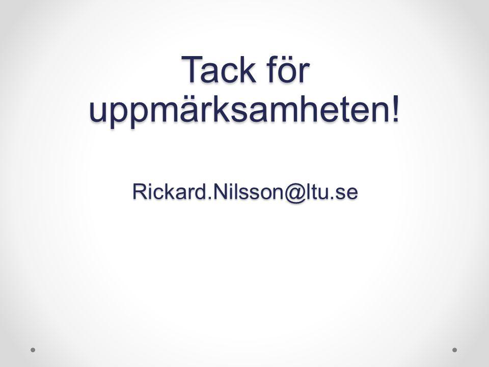 Tack för uppmärksamheten! Rickard.Nilsson@ltu.se