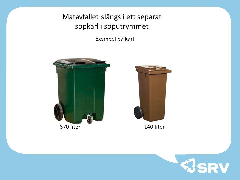 Matavfallet slängs i ett separat sopkärl i soputrymmet Exempel på kärl: 370 liter 140 liter
