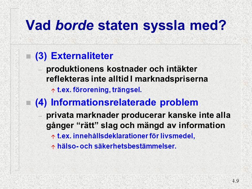 4.9 Vad borde staten syssla med? n (3)Externaliteter – produktionens kostnader och intäkter reflekteras inte alltid I marknadspriserna á t.ex. föroren
