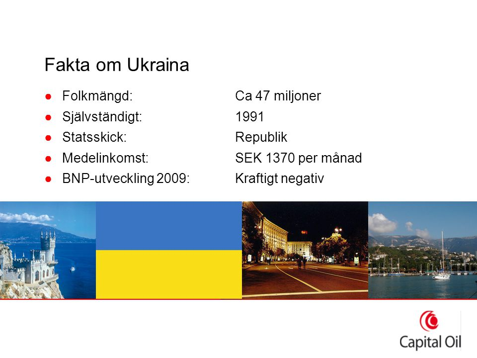 Fakta om Ukraina ●Folkmängd:Ca 47 miljoner ●Självständigt:1991 ●Statsskick:Republik ●Medelinkomst:SEK 1370 per månad ●BNP-utveckling 2009:Kraftigt neg