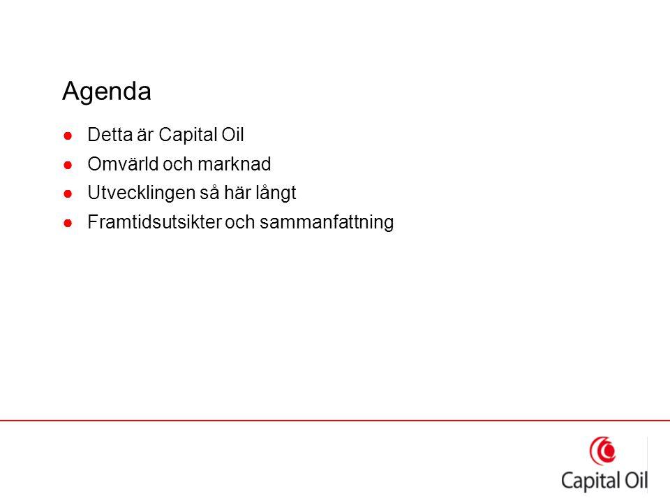 Agenda ●Detta är Capital Oil ●Omvärld och marknad ●Utvecklingen så här långt ●Framtidsutsikter och sammanfattning