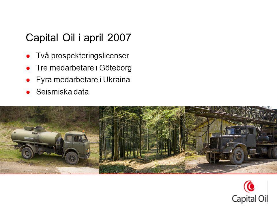 Capital Oil i april 2007 ●Två prospekteringslicenser ●Tre medarbetare i Göteborg ●Fyra medarbetare i Ukraina ●Seismiska data
