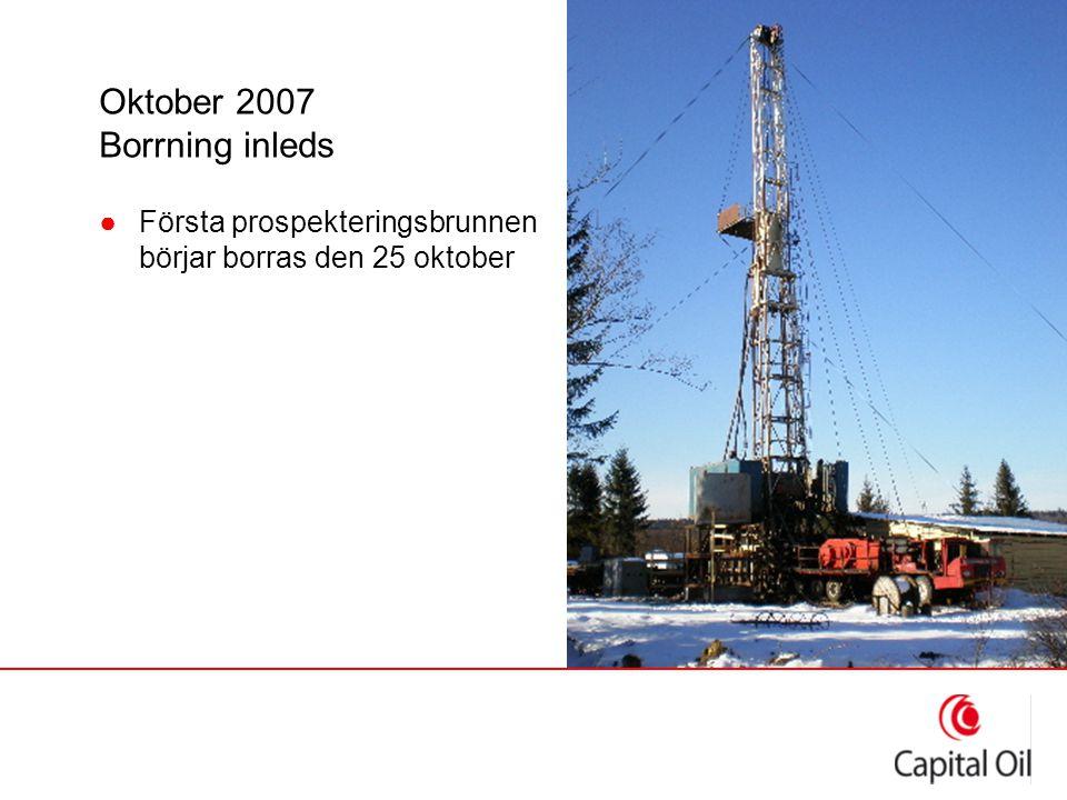 Oktober 2007 Borrning inleds ●Första prospekteringsbrunnen börjar borras den 25 oktober