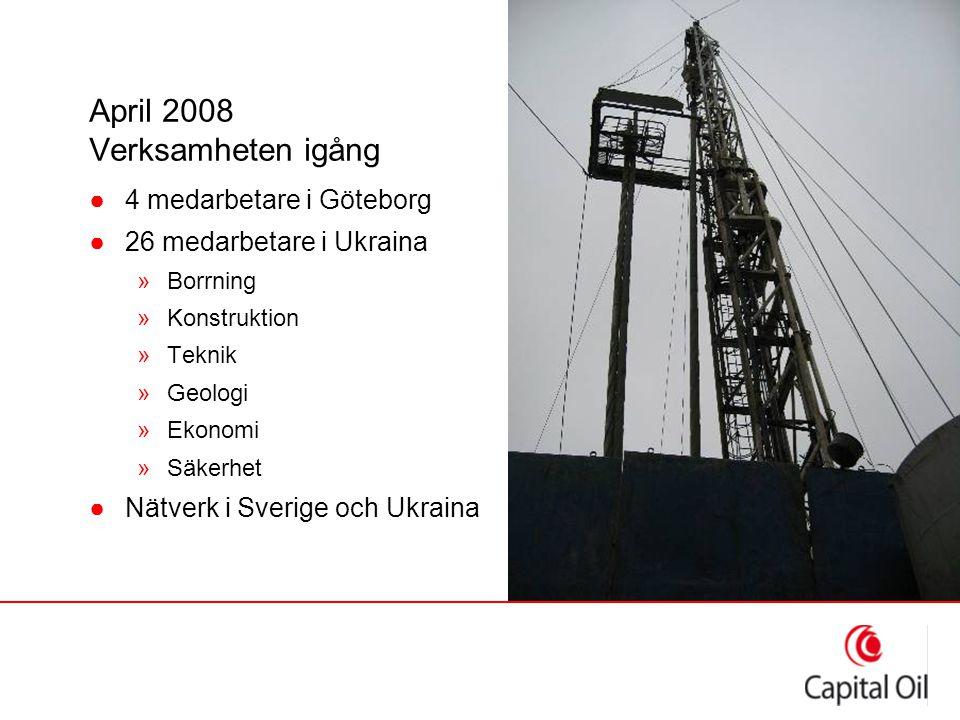 April 2008 Verksamheten igång ●4 medarbetare i Göteborg ●26 medarbetare i Ukraina »Borrning »Konstruktion »Teknik »Geologi »Ekonomi »Säkerhet ●Nätverk i Sverige och Ukraina
