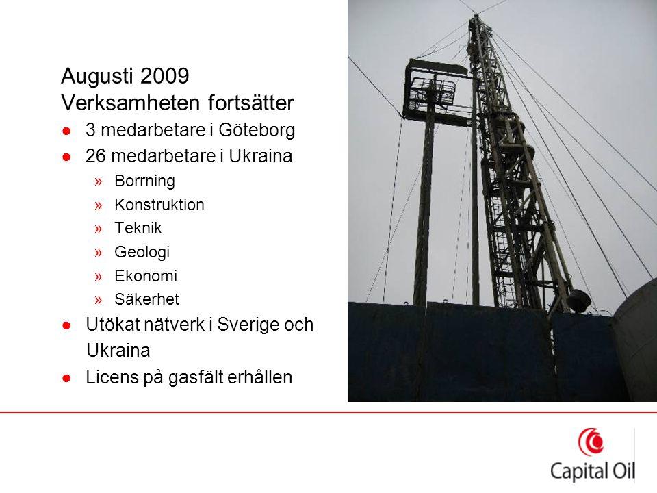 Augusti 2009 Verksamheten fortsätter ●3 medarbetare i Göteborg ●26 medarbetare i Ukraina »Borrning »Konstruktion »Teknik »Geologi »Ekonomi »Säkerhet ●Utökat nätverk i Sverige och Ukraina ●Licens på gasfält erhållen