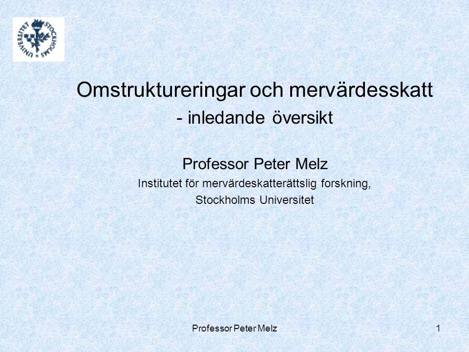 Professor Peter Melz1 Omstruktureringar och mervärdesskatt - inledande översikt Professor Peter Melz Institutet för mervärdeskatterättslig forskning, Stockholms Universitet