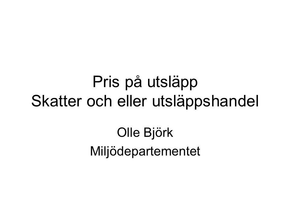 Pris på utsläpp Skatter och eller utsläppshandel Olle Björk Miljödepartementet