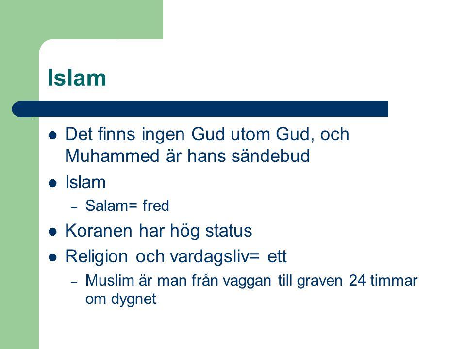 Islam Det finns ingen Gud utom Gud, och Muhammed är hans sändebud Islam – Salam= fred Koranen har hög status Religion och vardagsliv= ett – Muslim är