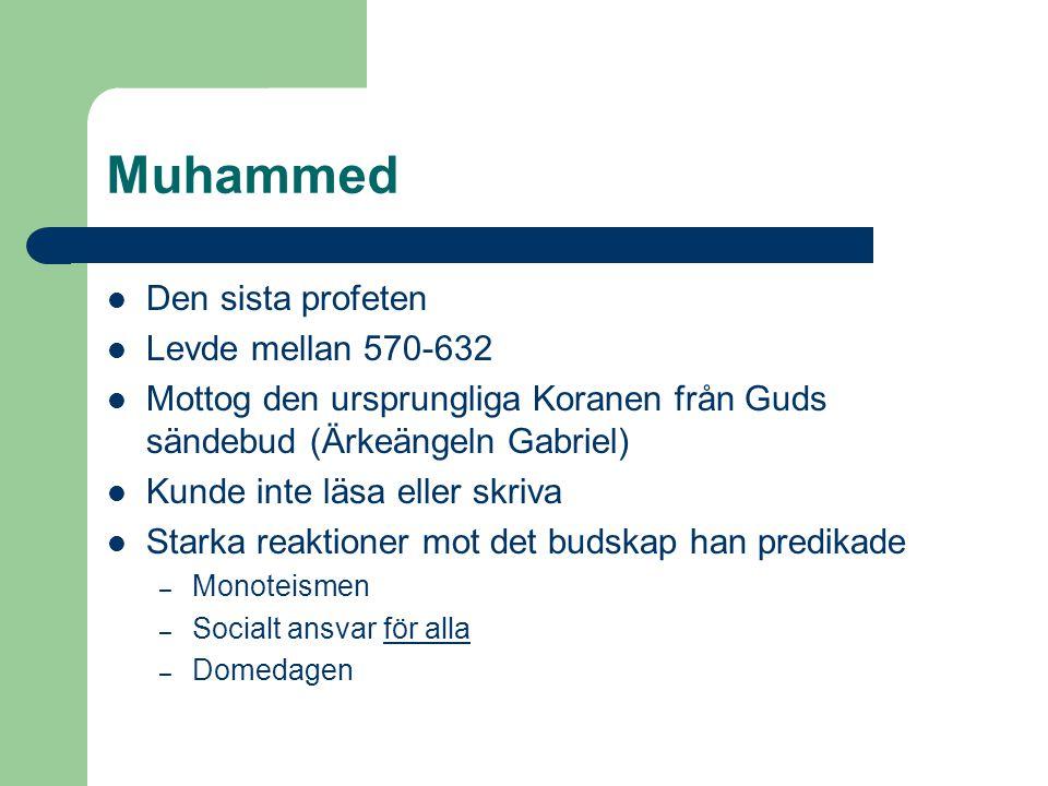 Muhammed Den sista profeten Levde mellan 570-632 Mottog den ursprungliga Koranen från Guds sändebud (Ärkeängeln Gabriel) Kunde inte läsa eller skriva