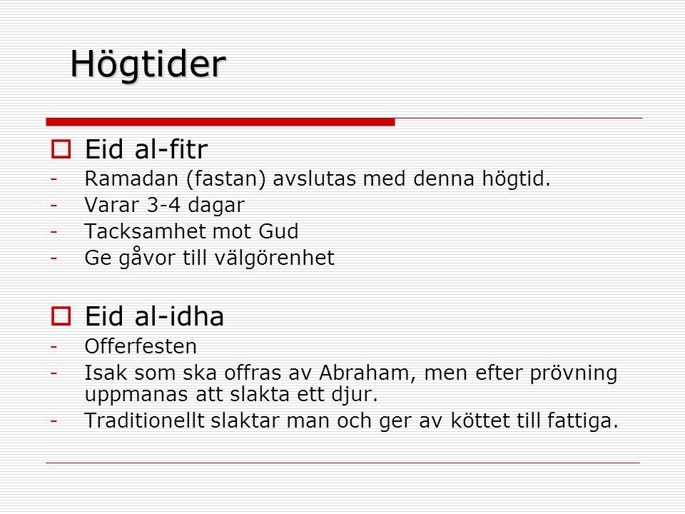 Högtider  Eid al-fitr -Ramadan (fastan) avslutas med denna högtid.