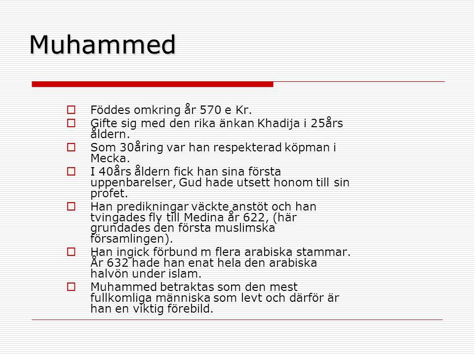 Muhammed  Föddes omkring år 570 e Kr. Gifte sig med den rika änkan Khadija i 25års åldern.