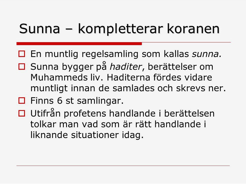 Sunna – kompletterar koranen  En muntlig regelsamling som kallas sunna.