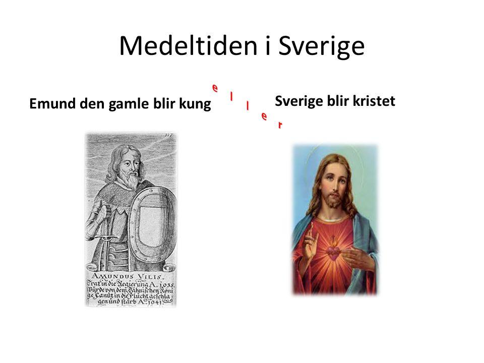 Medeltiden i Sverige Emund den gamle blir kung Sverige blir kristet