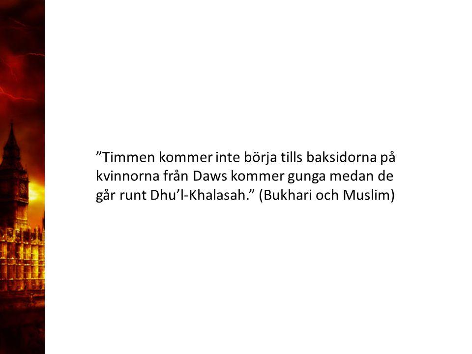 """3. Delandet av månen """"Timmen kommer inte börja tills baksidorna på kvinnorna från Daws kommer gunga medan de går runt Dhu'l-Khalasah."""" (Bukhari och Mu"""