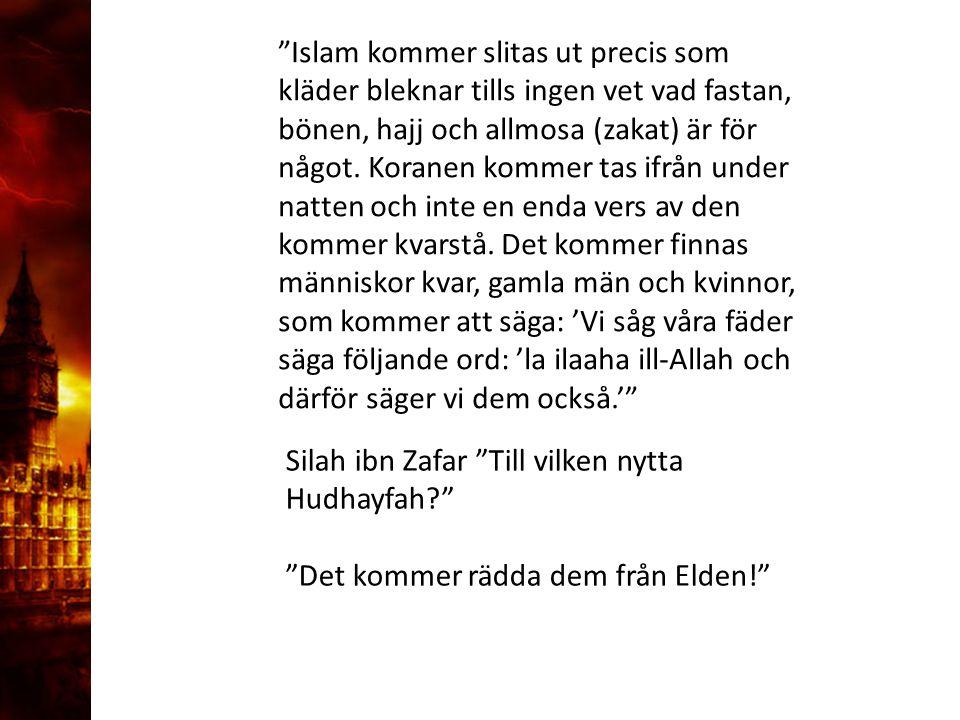 """3. Delandet av månen """"Islam kommer slitas ut precis som kläder bleknar tills ingen vet vad fastan, bönen, hajj och allmosa (zakat) är för något. Koran"""