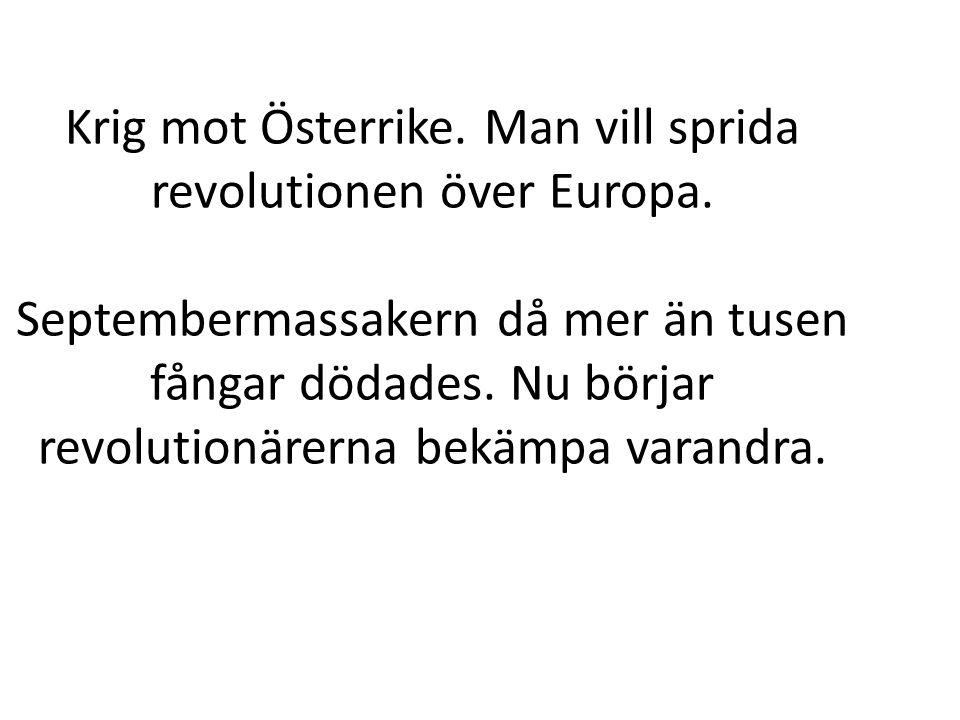 Krig mot Österrike. Man vill sprida revolutionen över Europa. Septembermassakern då mer än tusen fångar dödades. Nu börjar revolutionärerna bekämpa va