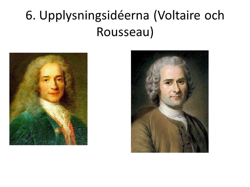 6. Upplysningsidéerna (Voltaire och Rousseau)