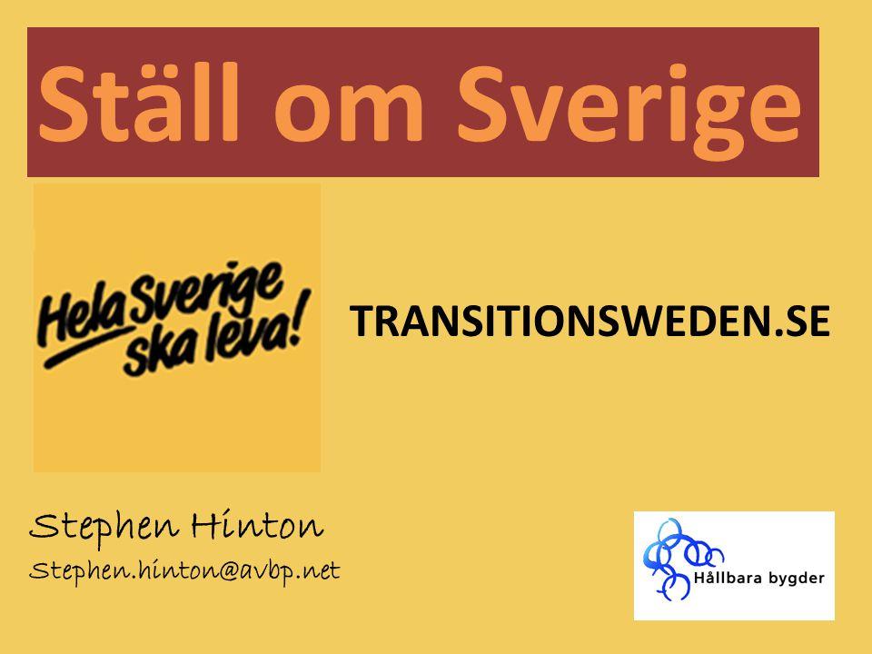 Ställ om Sverige Stephen Hinton Stephen.hinton@avbp.net TRANSITIONSWEDEN.SE
