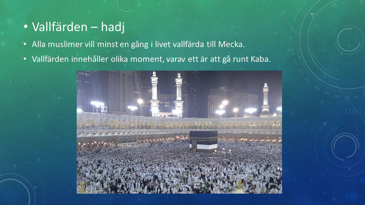 Vallfärden – hadj Alla muslimer vill minst en gång i livet vallfärda till Mecka.