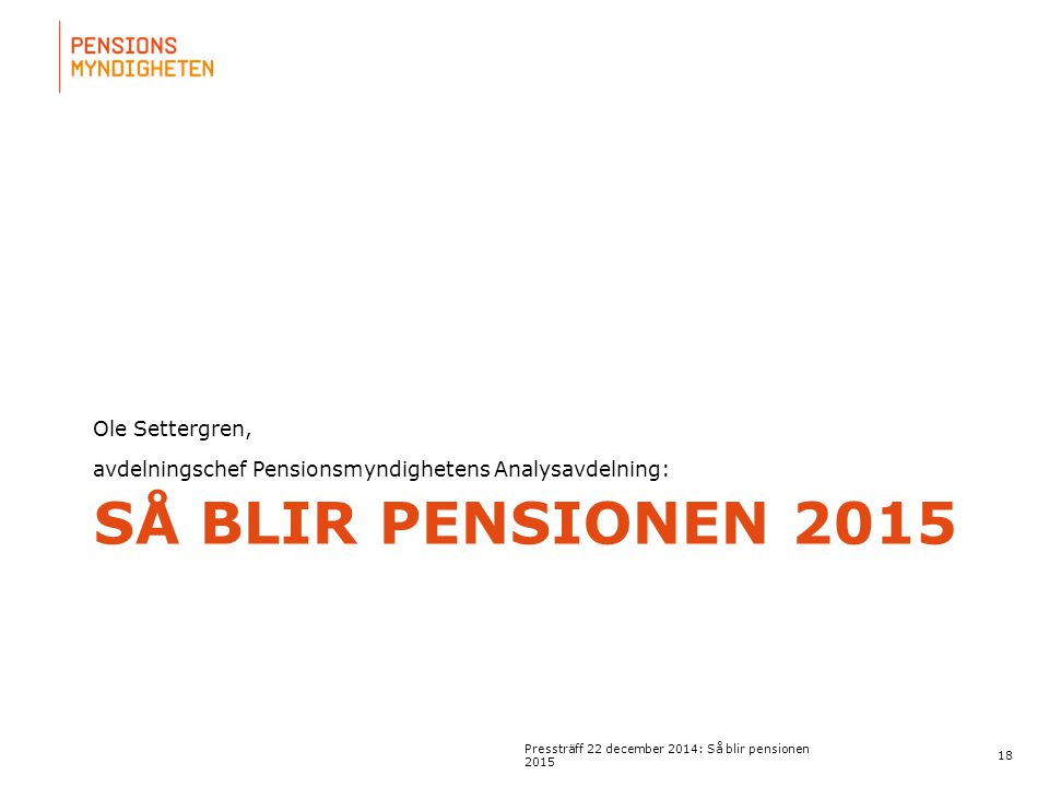 För att uppdatera sidfotstexten, gå till menyn: Visa/Sidhuvud och sidfot... SÅ BLIR PENSIONEN 2015 Ole Settergren, avdelningschef Pensionsmyndighetens