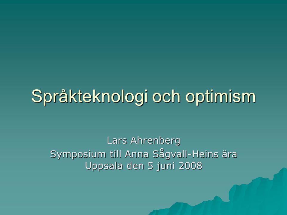 Språkteknologi och optimism Lars Ahrenberg Symposium till Anna Sågvall-Heins ära Uppsala den 5 juni 2008