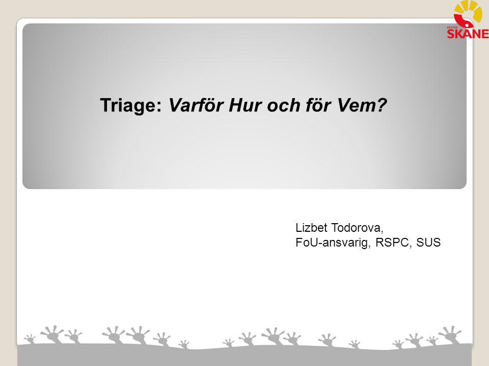 Lizbet Todorova, FoU-ansvarig RSPC, 31 mars 2015 Förslag till Regional enkät till alla ssk som genomgått Triage utbildning och är certifierade: (Lizbet Todorova) - Börja med att identifiera antal ssk, sektor, certifiering Sedan nätbaserad Triageutbildning och certifiering infördes (2010) finns i nuläget ca 800 certifierade Triage sjuksköterskor i Region Skåne.