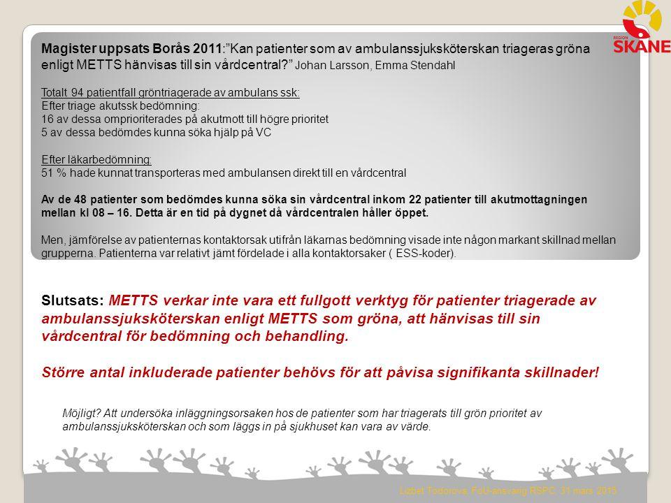 """Magister uppsats Borås 2011:""""Kan patienter som av ambulanssjuksköterskan triageras gröna enligt METTS hänvisas till sin vårdcentral?"""" Johan Larsson, E"""