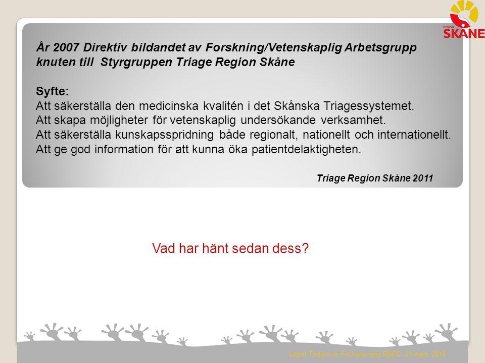 År 2007 Direktiv bildandet av Forskning/Vetenskaplig Arbetsgrupp knuten till Styrgruppen Triage Region Skåne Syfte: Att säkerställa den medicinska kva