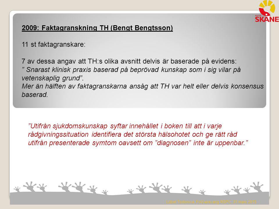 """2009: Faktagranskning TH (Bengt Bengtsson) 11 st faktagranskare: 7 av dessa angav att TH:s olika avsnitt delvis är baserade på evidens: """" Snarast klin"""