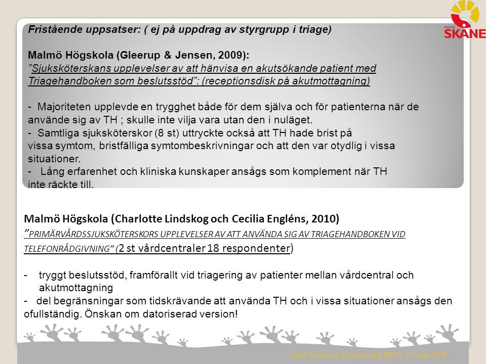 """Malmö Högskola (Charlotte Lindskog och Cecilia Engléns, 2010) """" PRIMÄRVÅRDSSJUKSKÖTERSKORS UPPLEVELSER AV ATT ANVÄNDA SIG AV TRIAGEHANDBOKEN VID TELEF"""