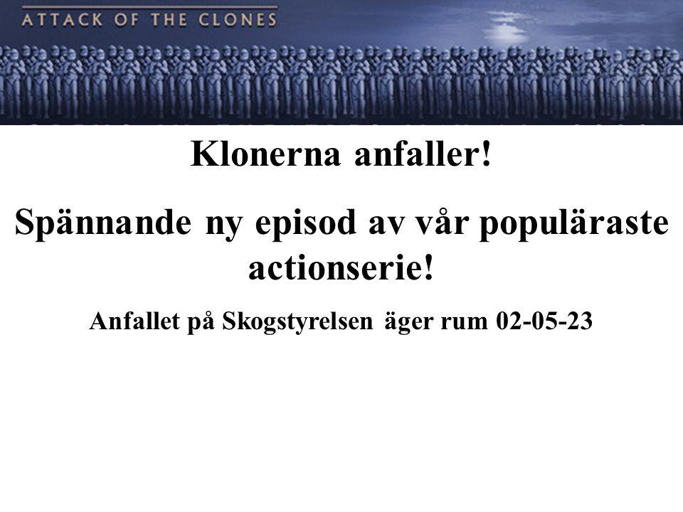 Klonerna anfaller! Spännande ny episod av vår populäraste actionserie! Anfallet på Skogstyrelsen äger rum 02-05-23
