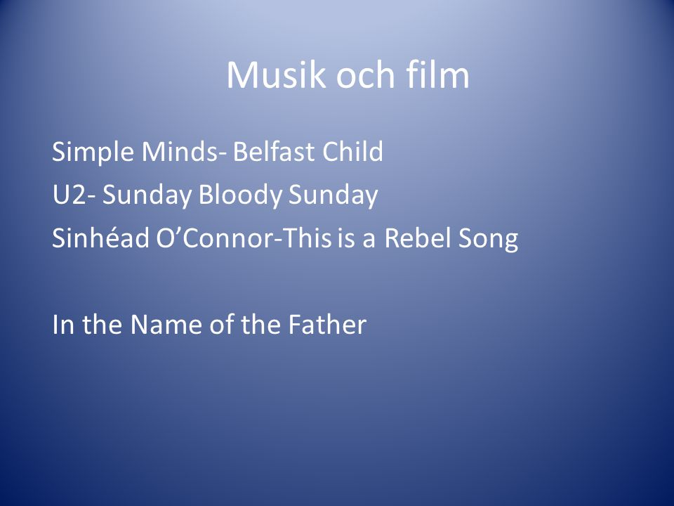 Musik och film Simple Minds- Belfast Child U2- Sunday Bloody Sunday Sinhéad O'Connor-This is a Rebel Song In the Name of the Father