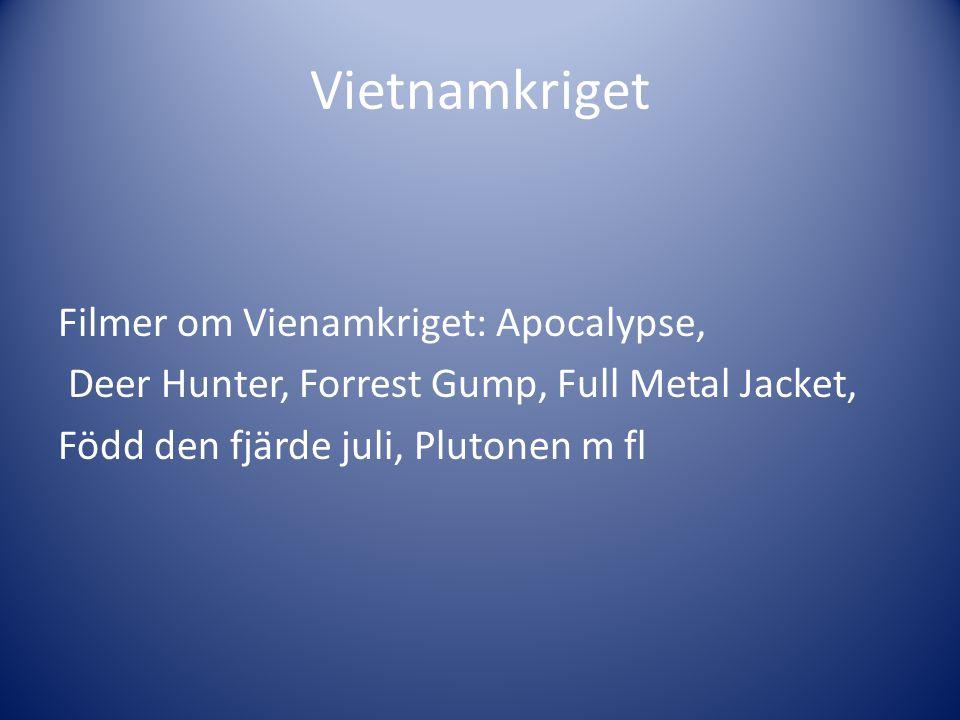 Vietnamkriget Filmer om Vienamkriget: Apocalypse, Deer Hunter, Forrest Gump, Full Metal Jacket, Född den fjärde juli, Plutonen m fl