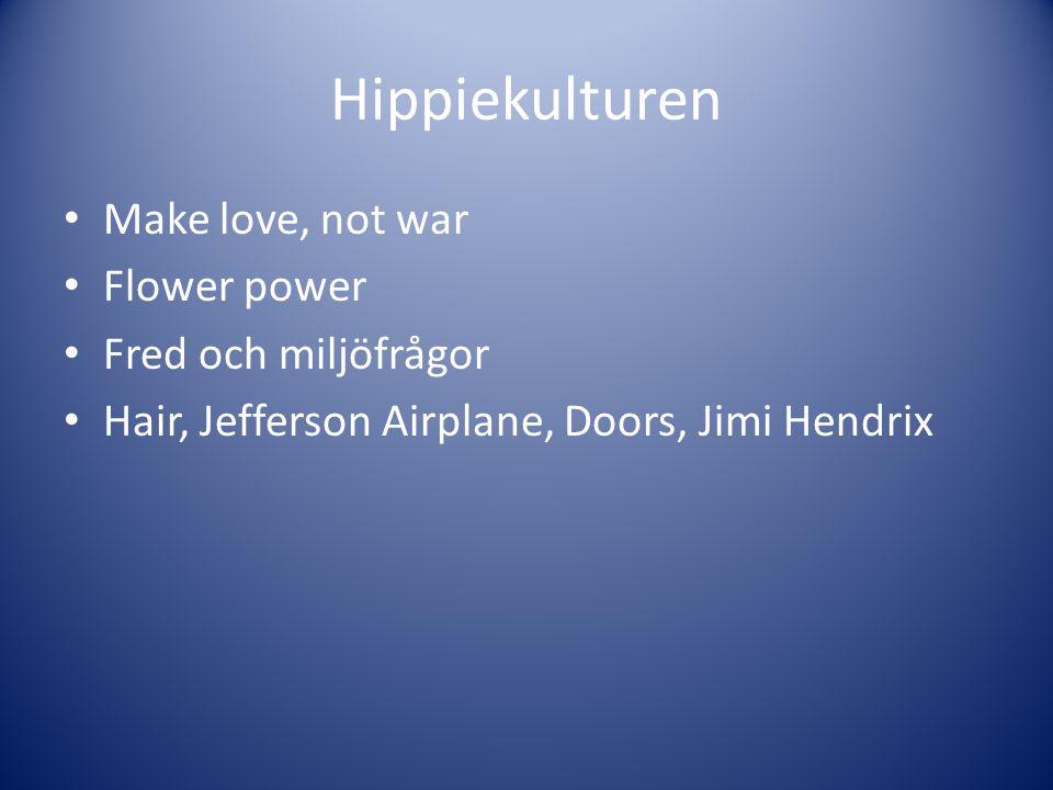 Hippiekulturen Make love, not war Flower power Fred och miljöfrågor Hair, Jefferson Airplane, Doors, Jimi Hendrix