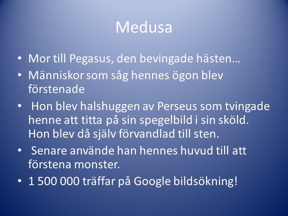 Medusa Mor till Pegasus, den bevingade hästen… Människor som såg hennes ögon blev förstenade Hon blev halshuggen av Perseus som tvingade henne att tit